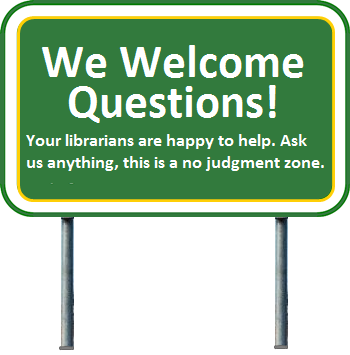 "Road sign saying, ""we welcome questions. Your librarians are happy to help. Ask us anything, this is a no judgement zone."""